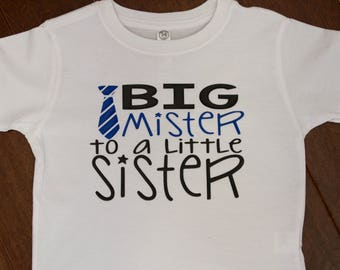 Big Mister Shirt, Big Brother Shirt, Big Brother, New Baby, New Big Brother, New Big Bro Shirt,Big Brother, Big Mister to A Little Sister