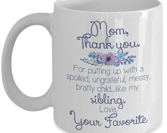 Funny Mom Mug - Mom, Thanks For Putting Up With My Sibling - Birthday Gift Idea for Mom, Mother's Day Gift for Mom