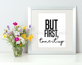 But First, Tone It Up Digital Print