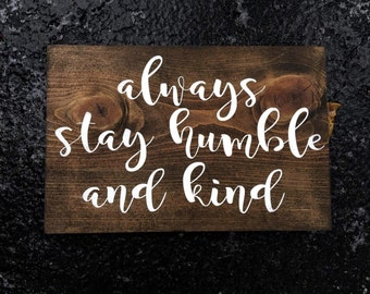 Always Stay Humble and Kind, humble and kind, always stay humble, wood sign, home decor, inspirational sign, housewarming gift, wall decor