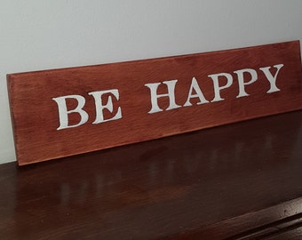 Sayings and Quotes- Be Happy sign- Home Decor - Home and living- painted signs- wall hangings- gifts- wholesale