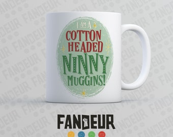I Am A Cotton Headed Ninny Muggins! Coffee / Tea Mug