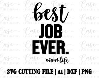 Best Job Ever Mom Life SVG Cutting File, Ai, Dxf and Png   Instant Download   Cricut and Silhouette   Mom Life   Mom   Mama