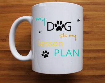My dog ate my lesson plan teacher mug, gifts for teacher, teacher, school, primary school, teachers aid, student, funny mug, sublimation mug