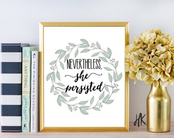PRINTABLE: 8x10 Nevertheless, She Persisted
