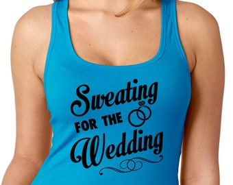 Sweating For The Wedding Tank Top Sweating for the Wedding Shirt Sweating for the Wedding Racerback Tank Bride Gym Shirt Free Shipping
