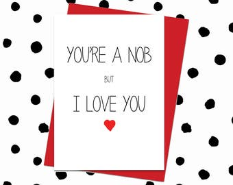 Funny Anniversary Card. Anniversary Card Husband Boyfriend. Sarcastic Funny I Love You Card Him. Aleternative You're A Nob Anniversary Card