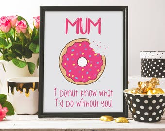 mum i donut know what i'd do whithout you, mother's day print, mother's day gift, mother's day card, love you mom, printable art, mum card
