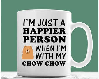 Chow Chow Mug, I'm Just A Happier Person When I'm With My Chow Chow, Chow Chow Gifts, Chow Chow Dog, Chow Chow Dog Gifts