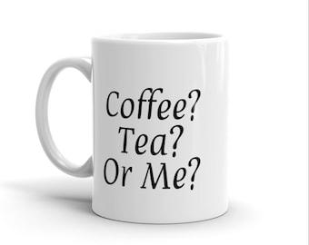 Coffee Tea or Me Coffee Mug