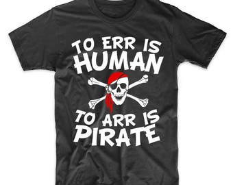 To Err Is Human To Arr Is Pirate Funny T-Shirt