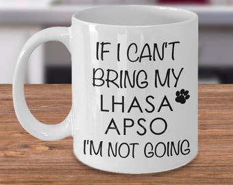 Lhasa Apso Gifts Lhasa Apso Mug - If I Can't Bring My Lhasa Apso I'm Not Going Funny Lhasa Apso Coffee Mug Ceramic Tea Cup