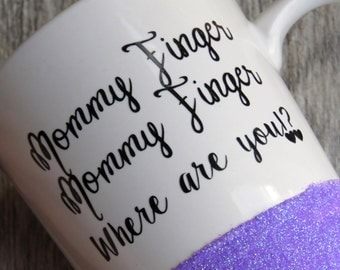 Mommy finger mug, mommy finger mommy finger were are you coffee mug, novelty gift,mothers  day gift, birthday gift, glitter dipped