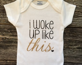 I woke up like this - Baby Onesie - Baby Girl