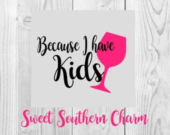 because i have kids svg file - svg file - svg files - wine glass svg file - wine glass cut file - mom svg file - mommy svg files - files