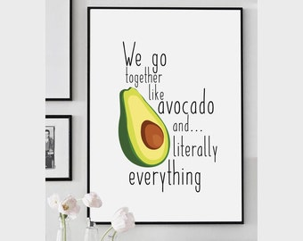 We go together like avocado and... literally everything Quote Print