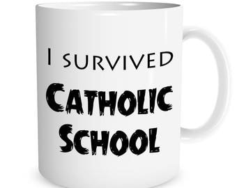 I survived CATHOLIC SCHOOL Ceramic Mug