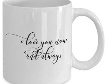 Love Gift coffee mug - I love you now and always - Unique gift mug for him, her, mom, dad, kids, husband, wife, boyfriend, men, women