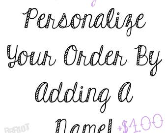 Personalize Your Order By Adding A Name!