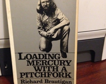 "Richard Brautigan-""Loading Mercury With A Pitchfork"", A Book of Poems"". ""The Pill Versus The Springhill Mine Disaster"", ""Fried Potatoes"""