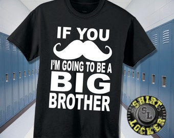 NEW Funny If You Mustache I'm Going to Be The Big Brother Parody Youth Tee Shirt White Design Pregnancy Reveal New Brother Great Quality