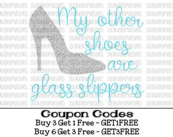 My other shoes are glass slippers Svg Castle Svg Princess svg PNG files svg Glass slippers svg high heel svg files for cameo cricut svg