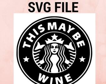 Starbucks SVG cut file Cricut Design Space Starbucks coffee cup SVG cut file for Starbucks mug This might be wine vinyl sticker decal SVG