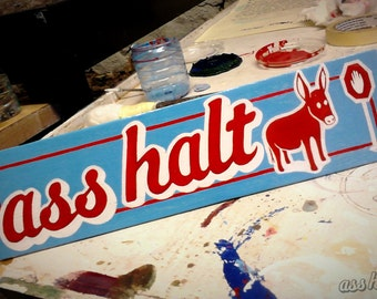 Hand Painted Ass Halt Sign on Wood