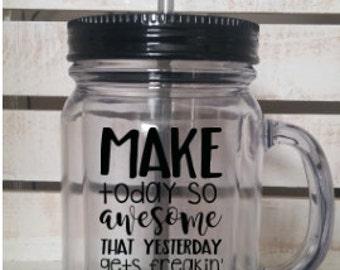 Make today so awesome that yesterday gets freaking jealous black 20 oz mason jar tumbler
