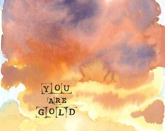 You Are Gold - Watercolor Art Print