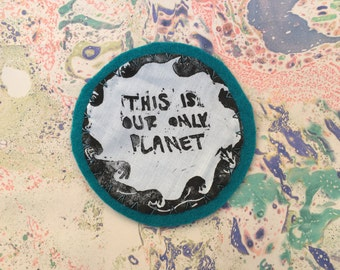 This Is Our Only Planet Handmade Patch- Proceeds to Planned Parenthood