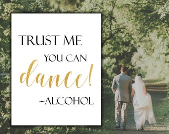 Trust me you can dance sign Wedding Printable Gold printable Alcohol wedding sign Wedding reception sign Wedding bar sign Dance sign
