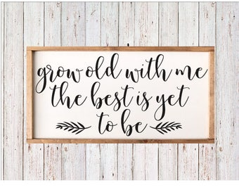 Grow Old With Me The Best Is Yet To Be-  quote sign - Farmhouse Sign -inspirational sign - family sign- love sign -rustic home