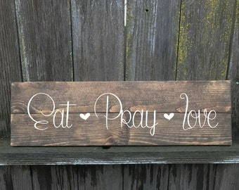 eat pray love sign, eat pray love, kitchen sign, wood sign, wood home decor