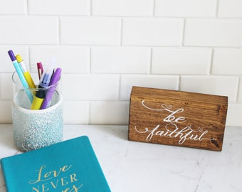 Be Faithful, wood sign, rustic, inspiration, encouragement, remeinders, inspiration word, wall decor, desk decor,  just because