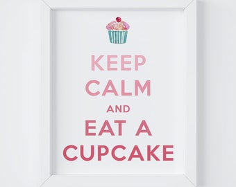 Keep Calm and Eat a Cupcake, Cupcake Print, Home Decor, Kitchen Decor, Digital Print,Instant Download, 8x10 Digital Print, 5x7 Digital Print