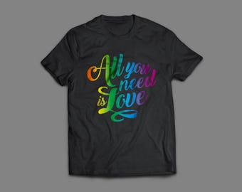 All You Need Is Love - Rainbow Quote T-shirt