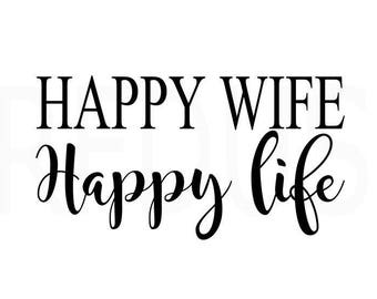 happy wife happy life svg, cricut and cameo cutting file, wife svg, wifey svg, mom svg, mommy svg, funny svg, cut svg, bride svg, momlife