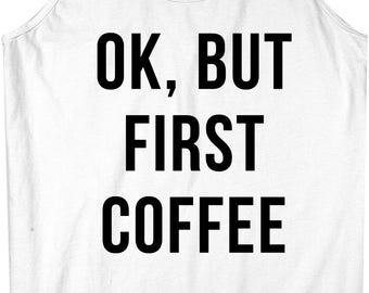 Ok But First Coffee Funny Men's Tank Top