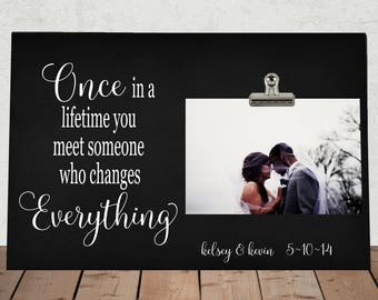 A Wedding Gift For Someone That Has Everything : in a LIFETIME you meet someone who changes everything, WEDDING Gift ...