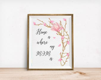 Home Is Where My Mom Is, Happy Mother's Day, 8x10, Gift for mom, Mother print, Mom printable, Printable Art, Wall Art Print, Wall Decor