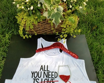 Wine/'All You Need Is Love/Wine' with Wine Glass Shirt/Tank Top/Wine Shirt/Mother's Day Gift/Valentine's Day Shirt/Yoga Shirt