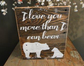 I love you more than I can bear, rustic reclaimed wood sign, wood sign, nursery decor, baby shower gift, nursery sign, mama bear, baby bear