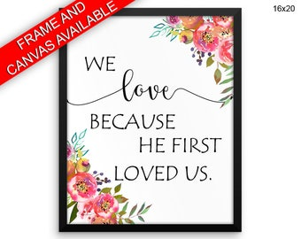 We Love Because He First Loved Us Prints  We Love Because He First Loved Us Canvas Wall Art We Love Because He First Loved Us Framed Print