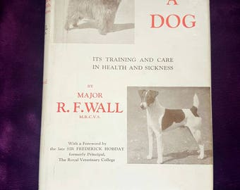 Keeping a Dog: It's Training and Care in Health and Sickness By Major R. F. Wall M.R.C.V.S