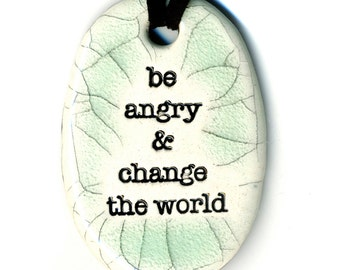 Be Angry and Change the World Ceramic Necklace in Crackle