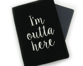 I'm Outta Here Quote Embroidered Passport Cover, Passport Holder, Passport Wallet, Passport Case, Typography Gift