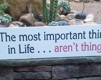 The Most Important Things in Life..aren't Things - Large Wooden Sign