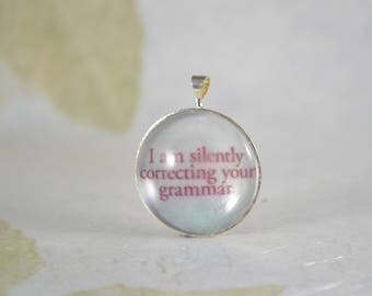 I Am Silently Correcting Your Grammar Pendant Charm Domed Resin 0ne Inch