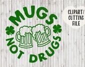 mugs not drugs svg, st patricks day svg, st patricks svg, beer mug svg, shamrock svg, shirt design, vinyl decal cut file, vector files